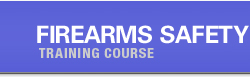 FIREARMS SAFETY - TRAINING COURSE